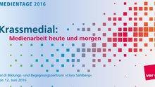 6. Medientage: #Krassmedial: Medienarbeit heute und morgen